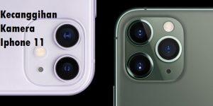 Kecanggihan Kamera Iphone 11