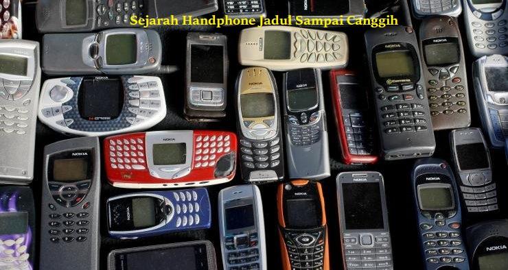 Sejarah Handphone Jadul Sampai Canggih