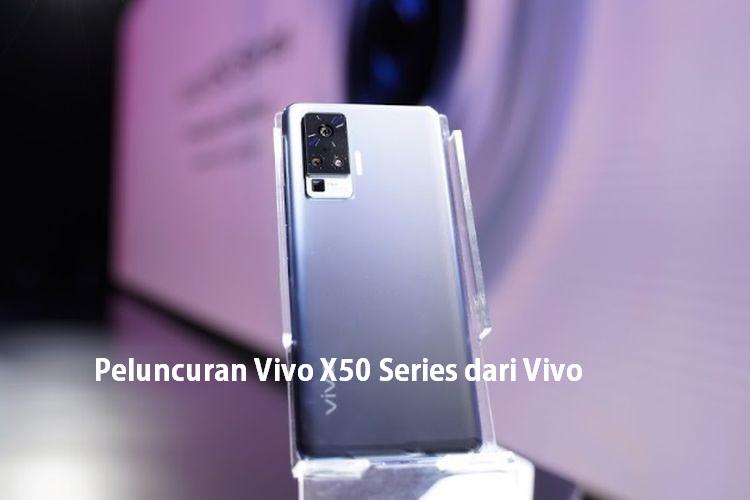 Peluncuran Vivo X50 Series dari Vivo